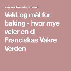 Vekt og mål for baking - hvor mye veier en dl - Franciskas Vakre Verden