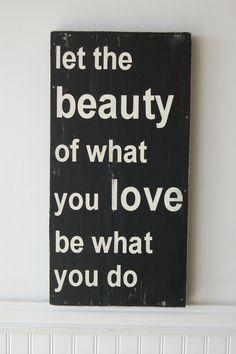 Let the beauty of what you love be what you do. ~Rumi
