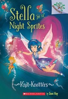 Stella and the Night Sprites #1: Knit-Knotters: A Branches Book