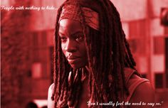 """""""People with nothing to hide don't usually feel the need to say so."""" - Michonne talking about the Governor"""