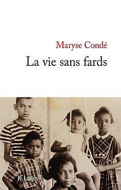 «La vie sans fards»  de Maryse Condé