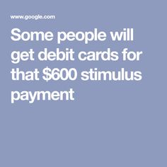 Some people will get debit cards for that $600 stimulus payment