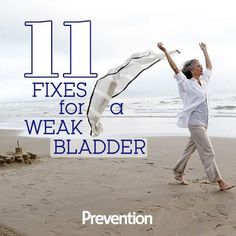 11 Fixes For A Weak Bladder - Incontinence is common in women, but you don't have to just take it. Here, proven ways to give your bladder a boost.