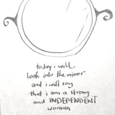 #onethought for the ladies: today I Shall look into the mirror and say that I'm a strong and independent woman..