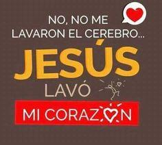 No me lavaron el cerebro... Jesús lavó mi corazón. Hizo una nueva persona en mi y todavía me falta mucho!!!