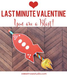 Last Minute Valentine Idea: You're a blast! Bonus: It includes the free printable to make your own!