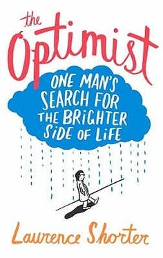 The+Optimist:+One+Man's+Search+for+the+Brighter+Side+of+Life.+Laurence+Shorter