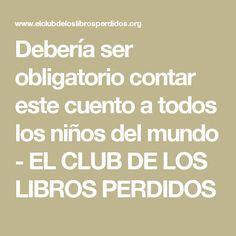 Debería ser obligatorio contar este cuento a todos los niños del mundo - EL CLUB DE LOS LIBROS PERDIDOS