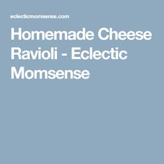 Homemade Cheese Ravioli - Eclectic Momsense