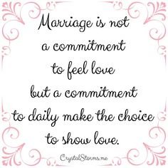 Can the feeling of love last a lifetime? Will you always feel love toward him? Marriage is not a commitment to feel love but a commitment to daily make the choice to show love. Biblical Marriage, Marriage Humor, Marriage Relationship, Marriage Advice, Love And Marriage, Relationships, Christian Marriage Quotes, Commitment Quotes, Love Is A Choice