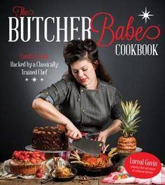 Baking, Butchery and Bourbon: Master Classic Cooking Techniques and Then Break All the Rules