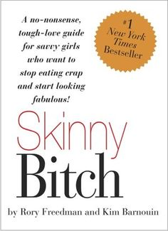 Skinny Bitch - My Rating: *** (3 Stars) This book is one of the main reasons I started my pescatarian diet. However, I did not like the fact that it ended up trying to push a strict vegan diet on me, which didn't help me with my current healthy eating needs. Very informative though, read it in 2 days.