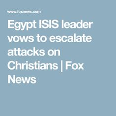 Egypt ISIS leader vows to escalate attacks on Christians | Fox News