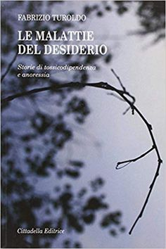Amazon.it: Le malattie del desiderio. Storie di tossicodipendenza e anoressia - Fabrizio Turoldo - Libri Stress, Amazon, Amazons, Riding Habit, Psychological Stress