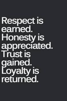 Seriously. If I can't trust you because your frequent dishonesty, then don't expect my respect or loyalty -E-