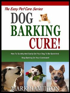 might need this someday......DOG BARKING CURE: How To Quickly And Easily Get Your Dog To Be Quiet And Stop Barking On Your Command! (The Easy Pet Care Series) by Mark Hamilton, http://www.amazon.com/dp/B00BRNM0XY/ref=cm_sw_r_pi_dp_bWeqrb1W6FNYW