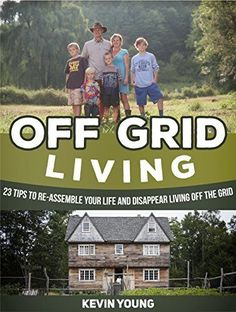 23 Tips to Re-Assemble Your Life and Disappear Living off The Grid