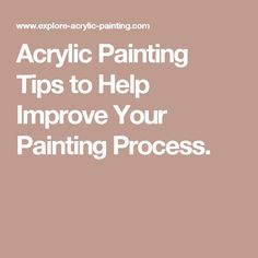 Acrylic Painting Tips to Help Improve Your Painting Process.