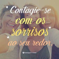 Contagie-se com os sorrisos ao seu redor. #mensagenscomamor #frases #pensamentos #alegria #sorrisos