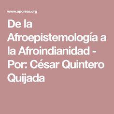 De la Afroepistemología a la Afroindianidad - Por: César Quintero Quijada