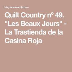 """Quilt Country nº 49. """"Les Beaux Jours"""" - La Trastienda de la Casina Roja"""