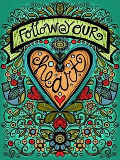 Follow Your Heart if I were to follow my heart I would be with you Ashlie!