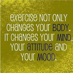 Exercise changes your mood