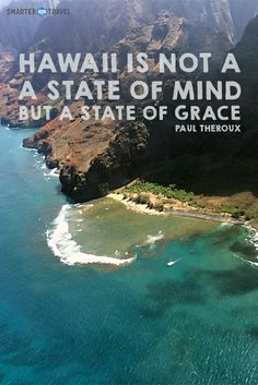 """""""Hawaii is not a state of mind but a state of grace."""""""