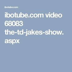 ibotube.com video 68083 the-td-jakes-show.aspx