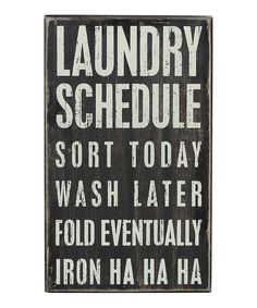 Look at this 'Laundry Schedule' Wall Sign by Primitives by Kathy for my new house, some day Box Signs, Wall Signs, Laundry Schedule, Laundry Room Signs, Laundry Area, Laundry Decor, Laundry Storage, Getting Organized, Funny Quotes