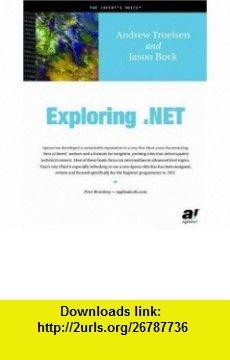 Exploring .Net (9781590590799) Andrew Troelsen, Jason Bock , ISBN-10: 1590590791  , ISBN-13: 978-1590590799 ,  , tutorials , pdf , ebook , torrent , downloads , rapidshare , filesonic , hotfile , megaupload , fileserve