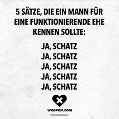 Visual Statements®️️ 5 Sätze, die ein Mann für eine funktionierende Ehe kennen sollte: Ja, Schatz. Ja, Schatz. Ja, Schatz. Ja, Schatz. Ja, Schatz. Sprüche / Zitate / Quotes / Wordporn / witzig / lustig / Sarkasmus / Freundschaft / Beziehung / Ironie