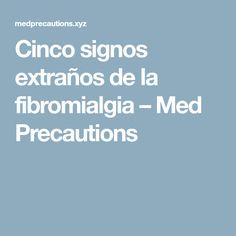 Cinco signos extraños de la fibromialgia – Med Precautions  3btop.com