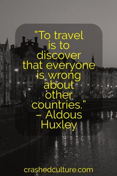 """""""To travel is to discover that everyone is wrong about other countries."""" - Aldous Huxley #travel #quote #wanderlust"""