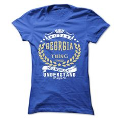 GEORGIA .Its a GEORGIA Thing You Wouldnt Understand - T Shirt, Hoodie, Hoodies, Year,Name, Birthday