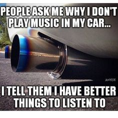 fun I dont play music in my car