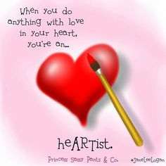 When you do anything with Love in your Heart ~ You're A HeArtist ༺♡༻ Princess sassy pants