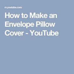 How to Make an Envelope Pillow Cover - YouTube