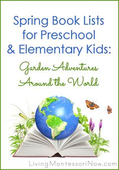 Spring book lists for ages 3-5 and 6-10 with favorite garden adventures around the world found in children's books.