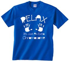 82a6cdfa Relax It's Just An Extra Chromosome down syndrome awareness t shirt tshirt tee  downs disability son