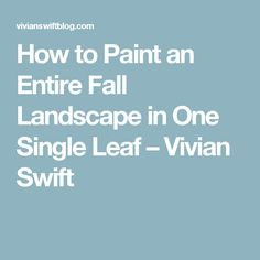 How to Paint an Entire Fall Landscape in One Single Leaf – Vivian Swift Watercolor Leaves, Watercolor Cards, Watercolor Landscape, Watercolor Paintings, Acrylic Paintings, Watercolors, Acrylic Painting Tips, One Stroke Painting, Learn Art