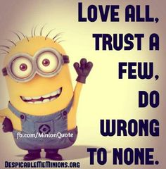 Minion words to live by :)
