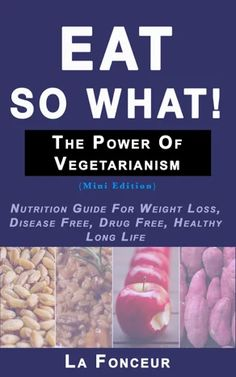 Eat So What! The Power of Vegetarianism on Apple Books Vegetarian Benefits, Vegetarian Protein Sources, Nutrition Guide, Health And Nutrition, Health Tips, Health Fitness, Vegan Nutrition, Health Benefits, Date
