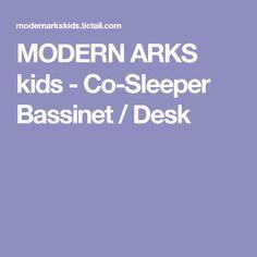 MODERN ARKS kids - Co-Sleeper Bassinet / Desk