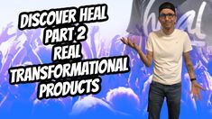 Discover Heal - Part 2 Real Transformational Products