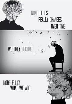 Nenhum de nós realmente muda ao longo do tempo. Nós nos tornamos, mais completamente, o que somos.