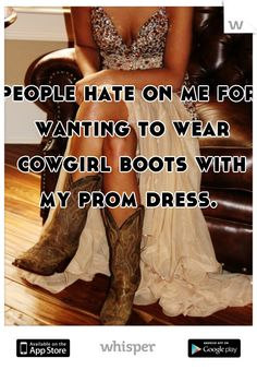 Prom Dresses 2018 People hate on me for wanting to wear cowgirl boots with my prom dress but I don't care it's gonna look so cute Country Prom, Real Country Girls, Country Girl Life, Country Girls Outfits, Country Girl Quotes, Country Dresses, Farm Quotes, Country Sayings, Homecoming Pictures