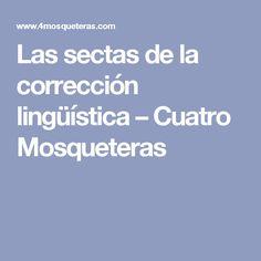 Las sectas de la corrección lingüística – Cuatro Mosqueteras