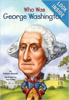 Who Was George Washington?: Roberta Edwards, Nancy Harrison, True Kelley: 9780448448923: Amazon.com: Books