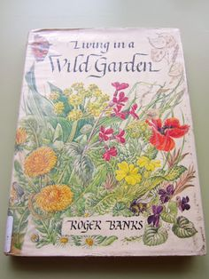 """Living in a Wild Garden was written by UK author Roger Banks and published in 1980.    Opening his story he writes, """"This then is the ground I wish to cover in this book, the triangle between the obvious rural charm of wild flowers, ordered cultivation in the garden, and the kitchen. Usually it is a rubbish dump but I make no apology. In an over-tidy world it is on just these waste lots, often at the city centre, that one may find something of interest, useful or good to eat."""""""